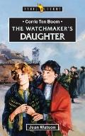 Watchmaker's Daughter The Life of Corrie Ten Boom for Young People