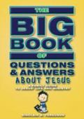 Big Book of Questions and Answers about Jesus: A Family Guide to Jesus' Life and Ministry