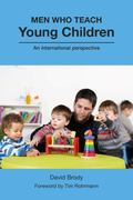 Men Who Teach Young Children : An International Perspective