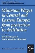 Minimum Wages in Central and Eastern Europe: From Protection to Destitution