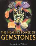 The Healing Power of Gemstones - Raymond J. Walters - Hardcover