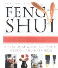 Feng Shui A Practical Guide to Health, Wealth and Happiness