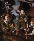 Princes As Patrons The Art Collections of the Princes of Wales from the Renaissance to the P...