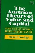 Austrian Theory of Value and Capital Studies in the Life and Work of Eugen Von Bohm-Bawerk