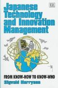 Japanese Technology and Innovation Management From Know-How to Know-Who