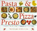 Pasta and Pizza Presto: 100 of the Best, Most Authentic Italian Favourites Made Simple