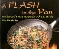 Flash in the Pan: 100 Fast and Furious Recipes for Wok and Stir-Fry