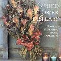 Dried Flower Displays: Glorious Everlasting Floral Creations