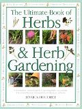 Ultimate Book of Herbs & Herb Gardening A Complete Practical Guide to Growing Herbs Successf...