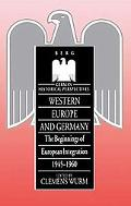 Western Europe and Germany: The Beginnings of European Integration, 1945-1960