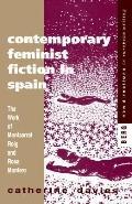 Contemporary Feminist Fiction in Spain The Work of Monserrat Roig and Rosa Montero
