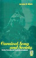 Carnival Song and Society Gossip, Sexuality, and Creativity in Andalusia