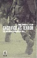 Sacrifice As Terror The Rwandan Genocide of 1994