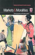 Markets and Moralities Ethnographies of Postsocialism