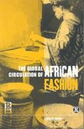 Global Circulation of African Fashion Dress, Body, Culture