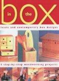 In the Box: Classic and Contemporary Box Designs - 15 Step-by-step Woodworking Projects