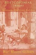 Postcolonial Theory: Contexts, Practices, Politics