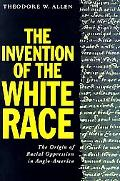Invention of the White Race The Origin of Racial Oppression in Anglo-America