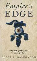 Empire's Edge Travels in South-Eastern Europe, Turkey and Central Asia