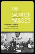 Salaried Masses Duty and Distraction in Weimar Germay