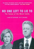 No One Left to Lie to The Triangulations of William Jefferson Clinton