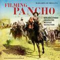 Filming Pancho Villa How Hollywood Shaped the Mexican Revolution