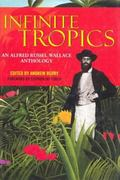 Infinite Tropics An Alfred Russel Wallace Anthology