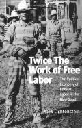 Twice the Work of Free Labor The Political Economy of Convict Labor in the New South