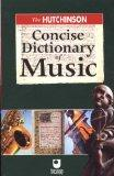 The Hutchinson Concise Dictionary of Music (Helicon arts & music)
