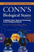 Conn's Biological Stains A Handbook of Dyes, Stains and Fluorochromes for Use in Biology and...
