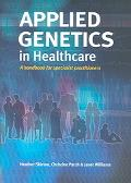 Applied Genetics In Healthcare A Handbook for Specialist Practitioners