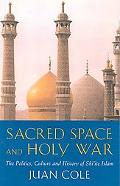 Sacred Space and Holy War The Politics, Culture and History of Shi-Ite Islam