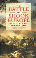 Battle That Shook Europe Poltava and the Birth of the Russian Empire