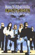 Run to the Hills The Authorised Biography of Iron Maiden