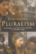 Cultivating Pluralism Psychological, Social and Cultural Perspectives on a Changing Ireland
