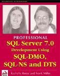 Professional SQL Server 7.0 Development Using Dts, SQL-DMA and SQL-NS