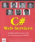 Pro C# Web Services: Building .NET Web Services with ASP.NET and .NET Remoting