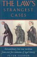 Law's Strangest Cases Extraordinary but True Incidents from over Five Centuries of Legal His...
