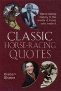 Classic Horse-Racing Quotes: Horse-Racing History in the Words of Those Who Made It - Graham...