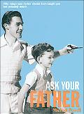 Ask Your Father: 50 Things Your Father Should have Told you but Probably Didn't - Michael Po...