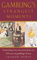 Gambling's Strangest Moments Extraordinary but True Stories From Over Four-Hundred-And-Fifty...