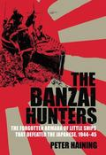 Banzai Hunters The Small Boat Operations That Defeated the Japanese, 1944-5