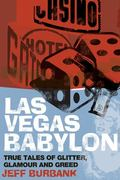 Las Vegas Babylon: True Tales of Glitter, Glamour and Greed