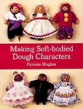 Making Soft-Bodied Dough Characters - Patricia Hughes - Paperback