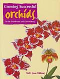 Growing Successful Orchids In the Greenhouse and Conservatory