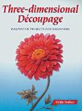 Three-Dimensional Decoupage Innovative Projects for Beginners