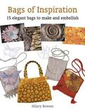 Bags of Inspiration 15 Elegant Bags to Make and Embellish