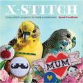 X Stitch : Cross-Stitch Projects to Make a Statement