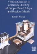 A Practical Approach to Continuous Casting of Copper Based Alloys and Precious Metals (Matsci)