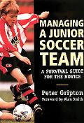 Managing a Junior Soccer Team A Survival Guide for the Novice